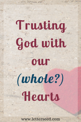 Trusting God with our Whole Hearts