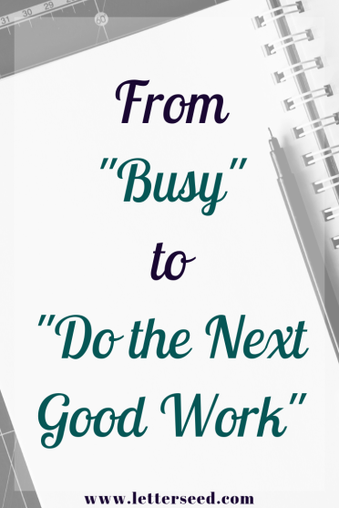 From Busy to Do The Next Good Work